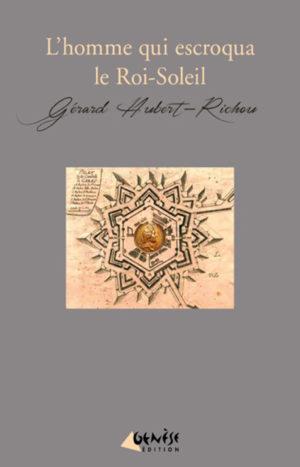 Roman l'homme qui escroqua le Roi soleil de Gérard Hubert-Richou