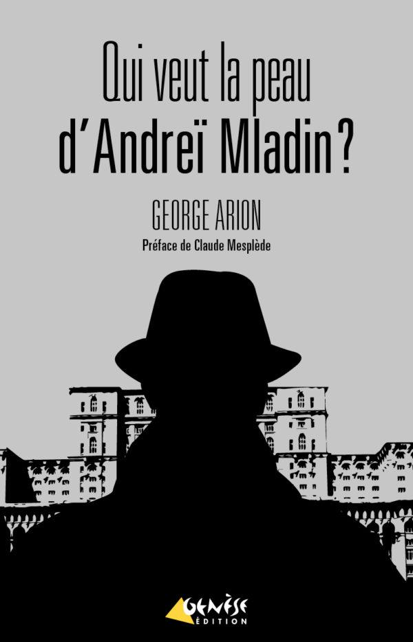 Qui veut la peau d Andrei Mladin Georges Arion