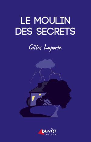 Le moulin des secrets - Gilles Laporte