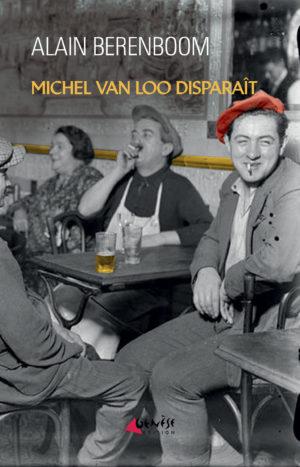 Michel Van Loo disparaît - Alain Berenboom